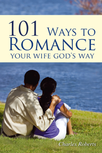 101 Ways To Romance Your Wife God's Way