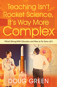 Teaching Isn't Rocket Science, It's Way More Complex: What's Wrong With Education and How to Fix Some of It