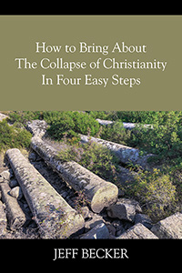 How to Bring About the Collapse of Christianity In Four Easy Steps