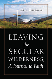Leaving the Secular Wilderness, A Journey to Faith