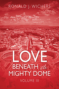 Love Beneath the Mighty Dome: Volume III