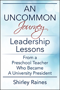 An Uncommon Journey: Leadership Lessons From A Preschool Teacher Who Became A University President