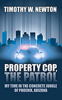 Property Cop, the Patrol: My Time in the Concrete Jungle of Phoenix, Arizona