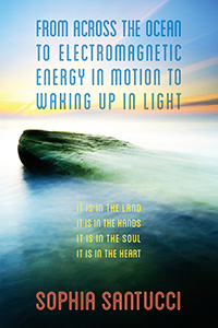 From Across the Ocean to Electromagnetic Energy in Motion to Waking Up in Light
