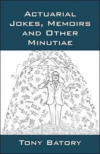 Actuarial Jokes, Memoirs and Other Minutiae