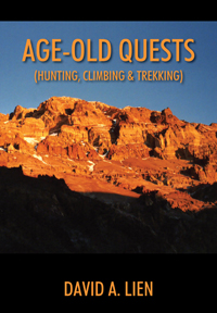 Age-Old Quests(Hunting, Climbing & Trekking) by David A. Lien