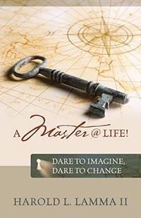 A Master @ Life! by Harold L. Lamma II