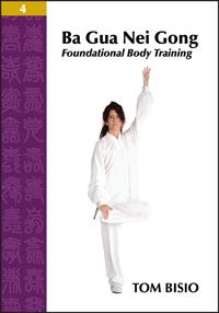 Ba Gua Nei Gong Vol. 4: Foundational Body Training