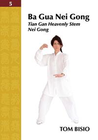 Ba Gua Nei Gong Volume 5: Tian Gan Heavenly Stem Nei Gong