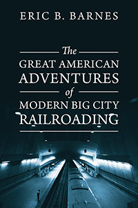 The Great American Adventures of Modern Big City Railroading