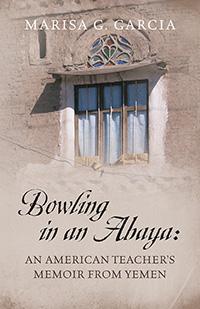 Bowling in an Abaya: An American Teacher's Memoir from Yemen
