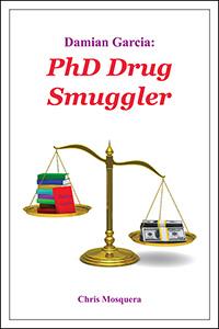 Damian Garcia: PhD Drug Smuggler