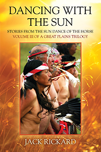 Dancing With The Sun: Stories from the Sun Dance of the Horse
