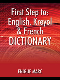 First Step to: English, Kreyol & French Dictionary