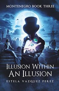 Montenegro Book Three: Illusion Within An Illusion