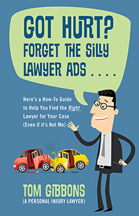 Got Hurt? Forget the Silly Lawyer Ads . . . .