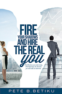Fire Your Shadows and Hire the Real You
