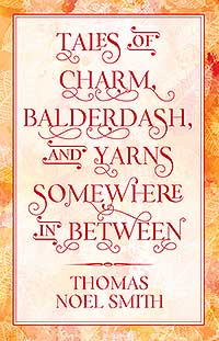 Tales of Charm, Balderdash, and Yarns Somewhere In Between