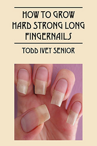How To Grow Hard Strong Long Fingernails