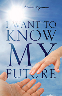 I Want To Know My Future by Linda Dipman