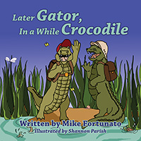 Later Gator, In a While Crocodile by Mike Fortunato and Shannon Parish (illustrator)