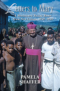 Letters to Mary: A Missionary Writes Home from New Guinea, 1959-1963