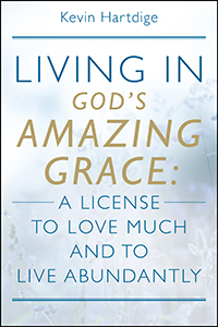 Living in God's Amazing Grace: A License to Love Much and to Live Abundantly
