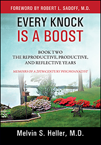 Every Knock Is a Boost: Book Two, The Reproductive, Productive, and Reflective Years – Memoirs of a 20th Century Psychoanalyst