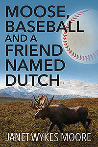 Moose, Baseball And A Friend Named Dutch