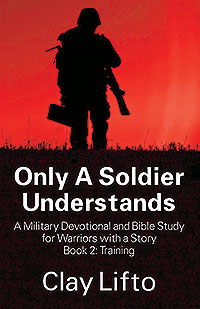 Only A Soldier Understands: A Military Devotional and Bible Study for Warriors with a Story Book 2: Training
