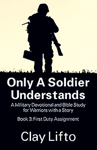 Only a Soldier Understands: A Military Devotional and Bible Study for Warriors with a Story - Book 3: First Duty Assignment