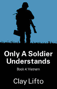 Only a Soldier Understands: Book 4:  Vietnam