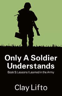 Only a Soldier Understands: Book 5: Lessons I Learned in the Army