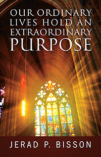 Our Ordinary Lives Hold an Extraordinary Purpose