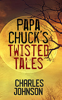 Papa Chuck's Twisted Tales