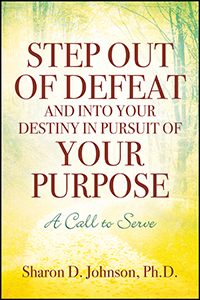 Step Out of Defeat and Into Your Destiny in Pursuit of Your Purpose