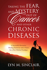 Taking the Fear and Mystery Out of Cancer and Other Chronic Diseases
