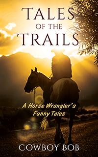 Tales of the Trails: A Horse Wrangler's Funny Tales ...