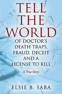 Tell the World of Doctor's Death Traps, Fraud, Deceit and a License to Kill