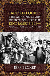 """The Crooked Quill"": The Amazing Story of How We Got The King James Bible —And All That Came With It!"