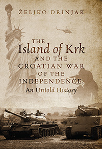 The Island of Krk and the Croatian War of the Independence, An Untold History
