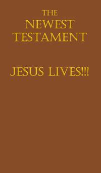 The Newest Testament Jesus Lives!!!