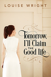 Tomorrow, I'll Claim the Good Life