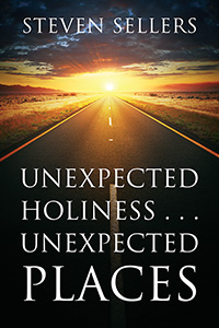 UNEXPECTED HOLINESS . . . UNEXPECTED PLACES