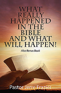 What Really Happened in the Bible and What Will Happen!