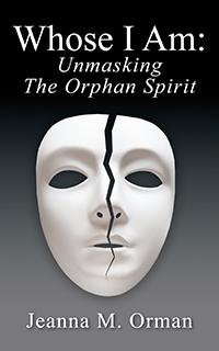 Whose I Am:  Unmasking The Orphan Spirit