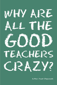 Why Are All the Good Teachers Crazy?
